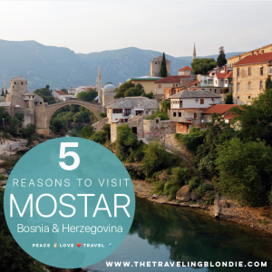 5 Reasons To Visit Mostar, Bosnia and Herzegovina