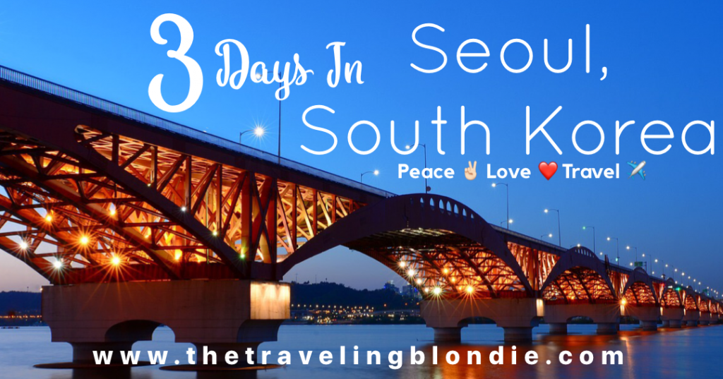 What To Do With 3 Days In Seoul, South Korea